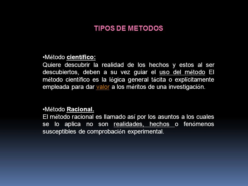 TIPOS DE METODOS Método científico: