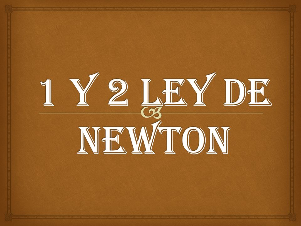 1 Y 2 LEY DE NEWTON