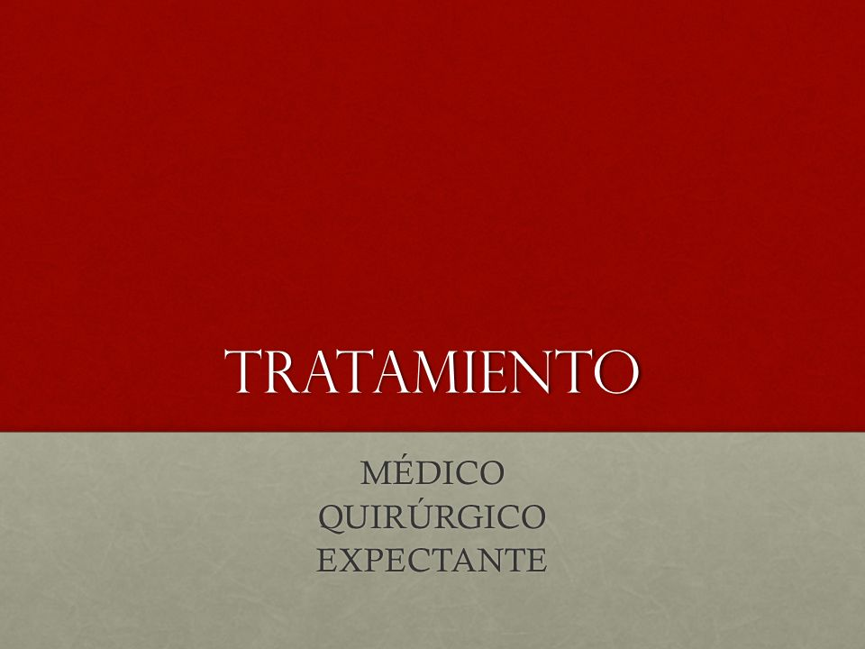 Tratamiento MÉDICO QUIRÚRGICO EXPECTANTE