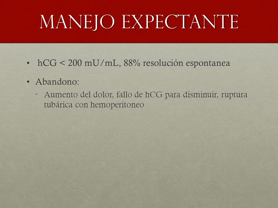 Manejo expectante hCG < 200 mU/mL, 88% resolución espontanea