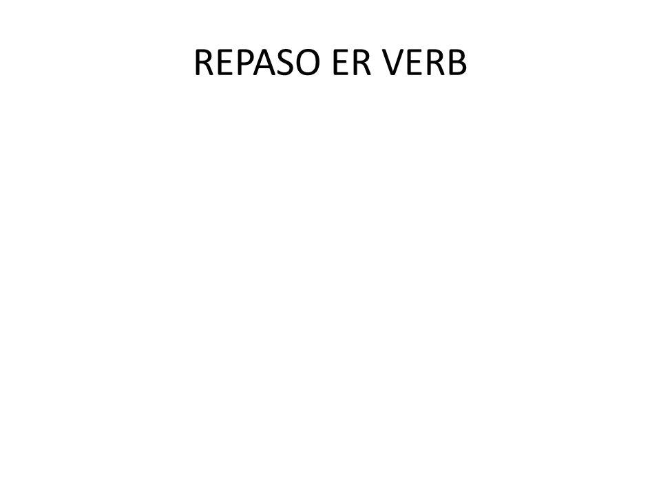 REPASO ER VERB