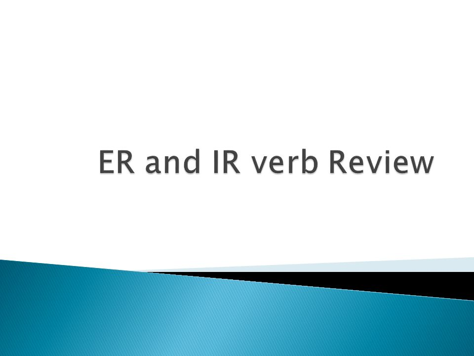 ER and IR verb Review