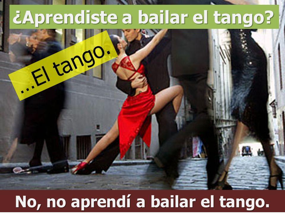 No, no aprendí a bailar el tango.