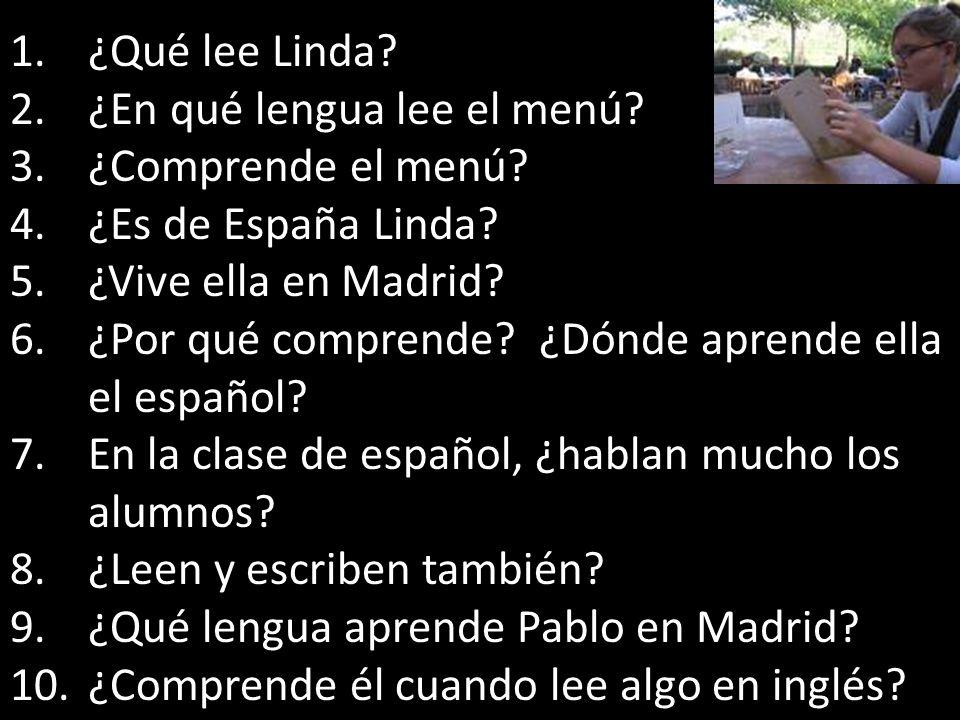 ¿Qué lee Linda ¿En qué lengua lee el menú ¿Comprende el menú ¿Es de España Linda ¿Vive ella en Madrid