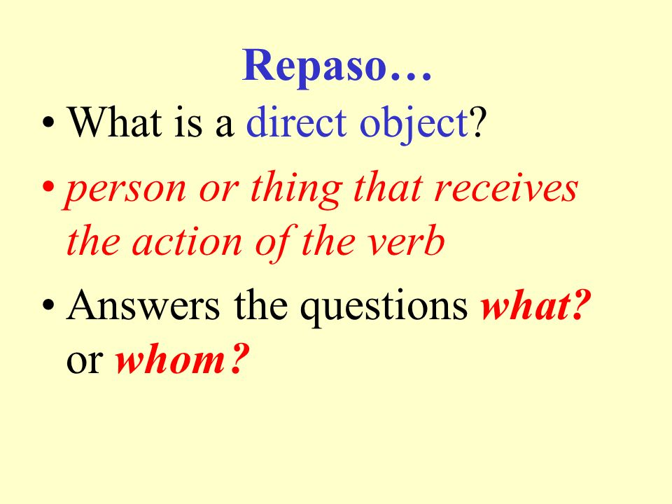 Repaso… What is a direct object