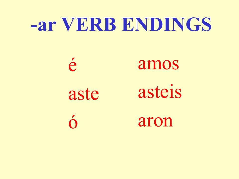 -ar VERB ENDINGS amos asteis aron é aste ó