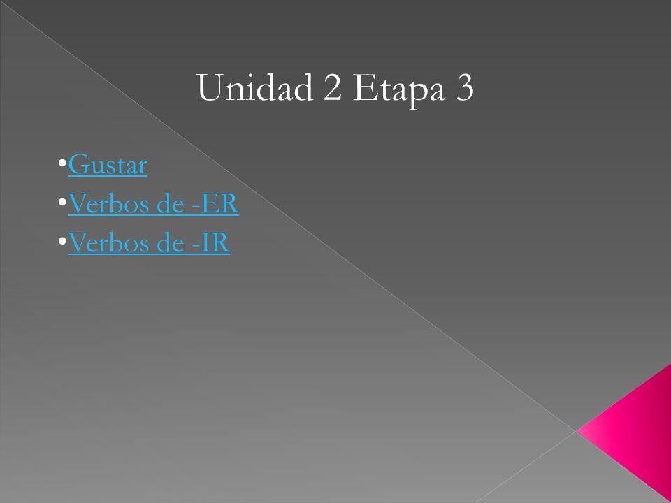 Unidad 2 Etapa 3 Gustar Verbos de -ER Verbos de -IR