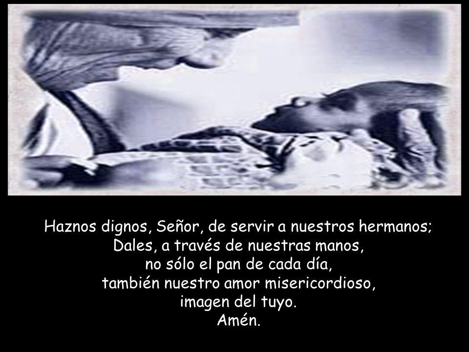 Haznos dignos, Señor, de servir a nuestros hermanos;