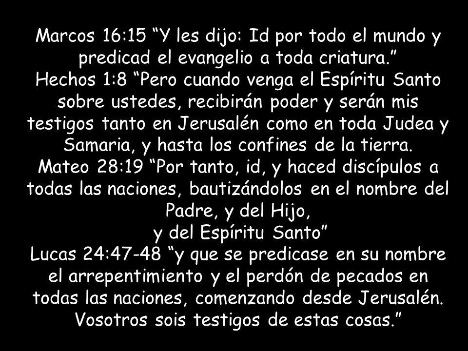 Marcos 16:15 Y les dijo: Id por todo el mundo y predicad el evangelio a toda criatura.