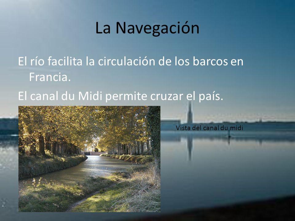 La Navegación El río facilita la circulación de los barcos en Francia. El canal du Midi permite cruzar el país.