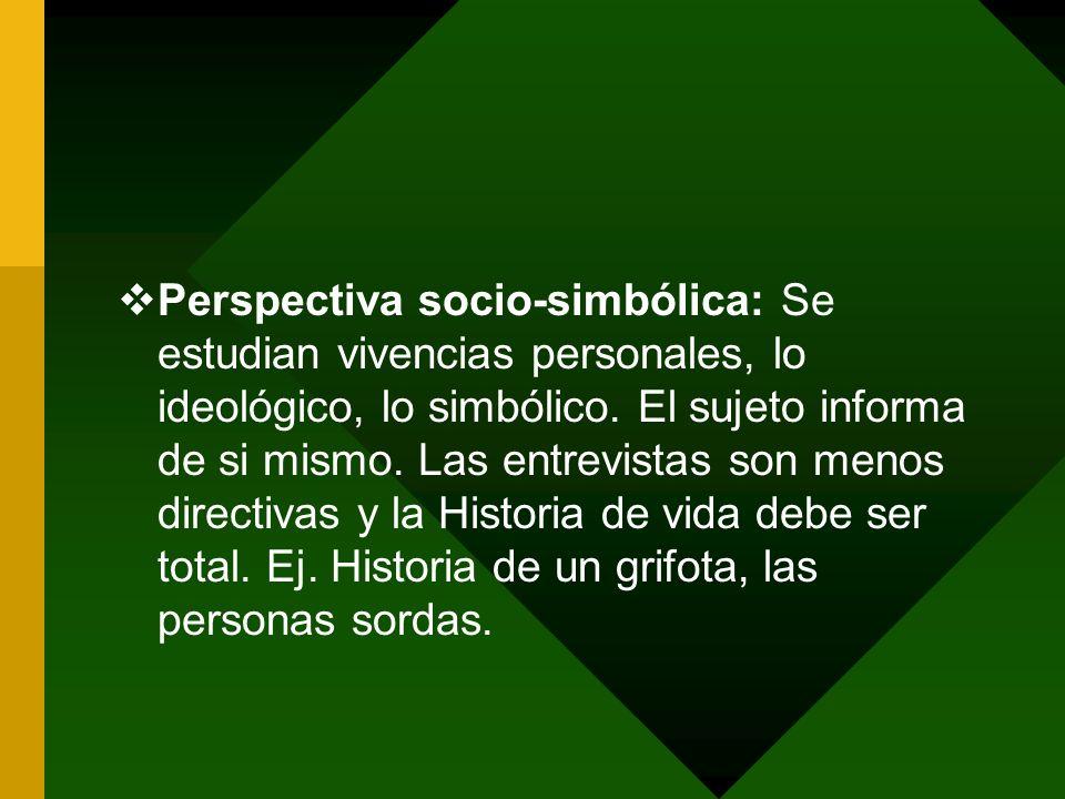 Perspectiva socio-simbólica: Se estudian vivencias personales, lo ideológico, lo simbólico.