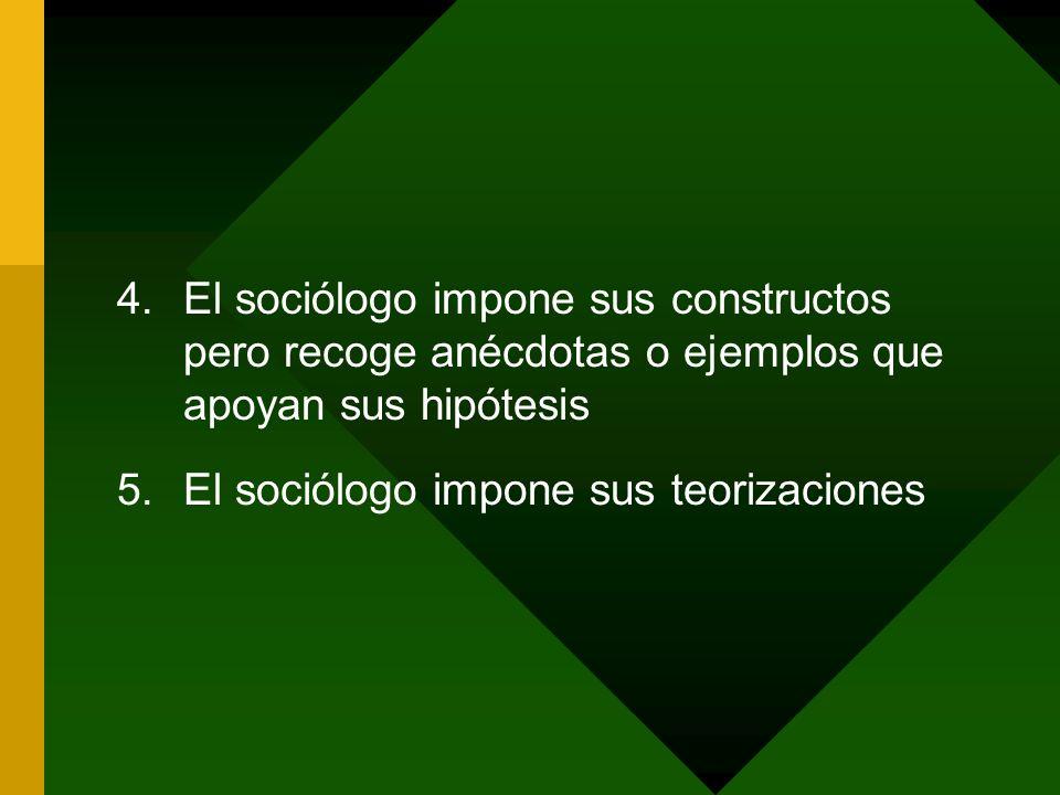 El sociólogo impone sus constructos pero recoge anécdotas o ejemplos que apoyan sus hipótesis
