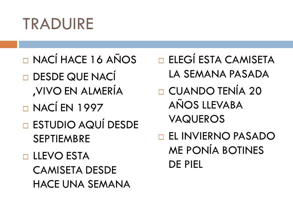 TRADUIRE NACÍ HACE 16 AÑOS DESDE QUE NACÍ ,VIVO EN ALMERÍA