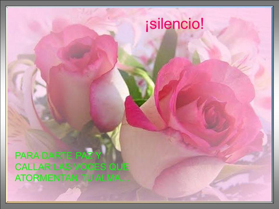 ¡silencio! PARA DARTE PAZ Y CALLAR LAS VOCES QUE ATORMENTAN TU ALMA… …