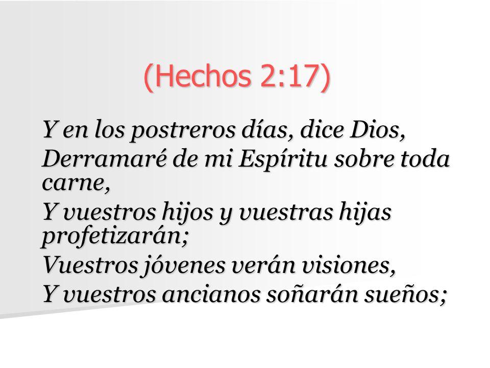 (Hechos 2:17) Y en los postreros días, dice Dios,