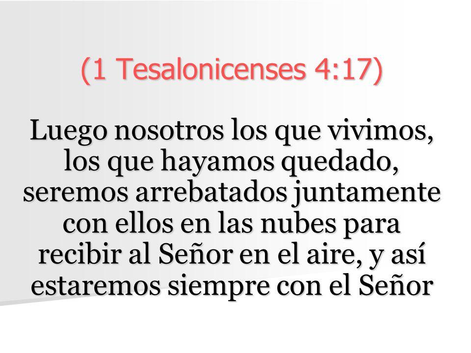 (1 Tesalonicenses 4:17)