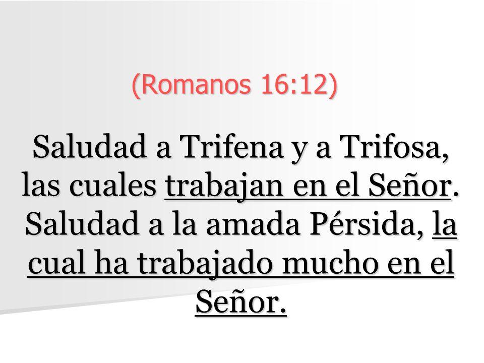 (Romanos 16:12) Saludad a Trifena y a Trifosa, las cuales trabajan en el Señor.