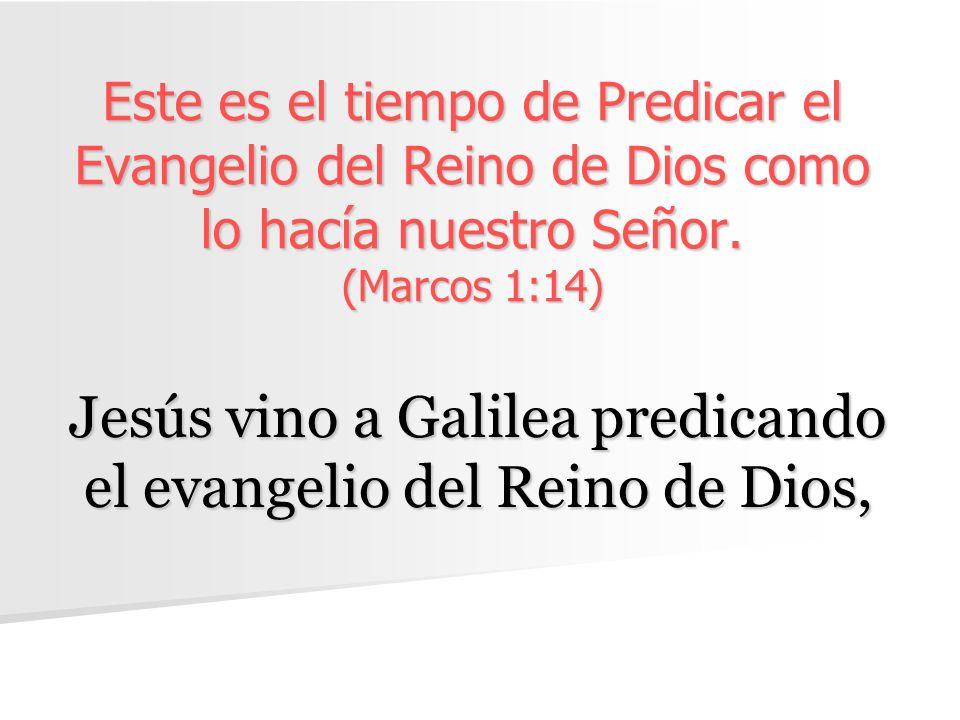 Jesús vino a Galilea predicando el evangelio del Reino de Dios,