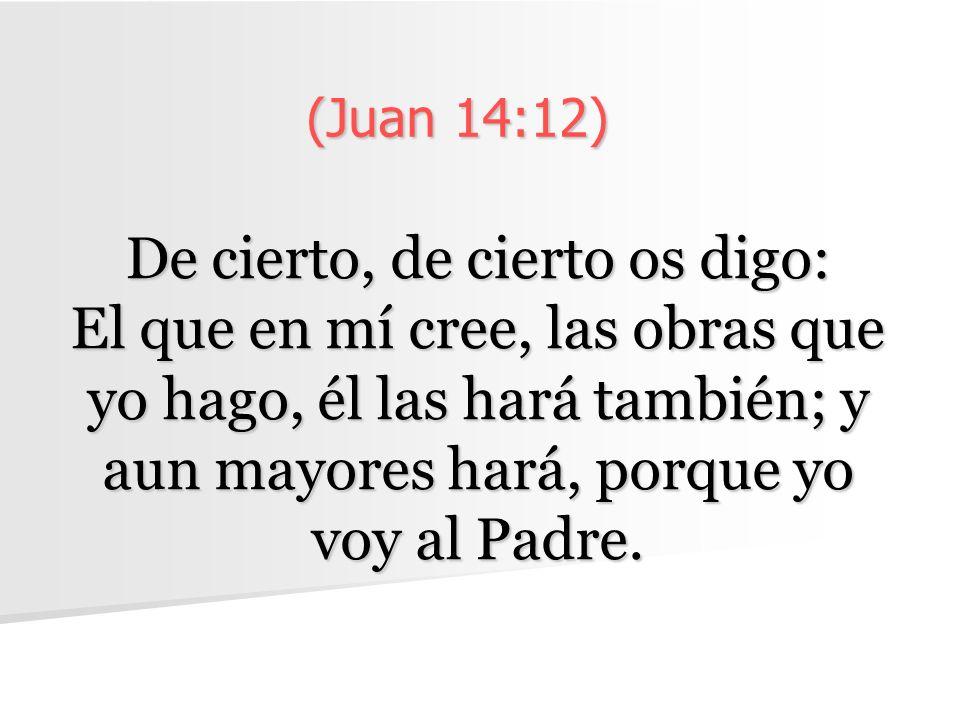 (Juan 14:12)