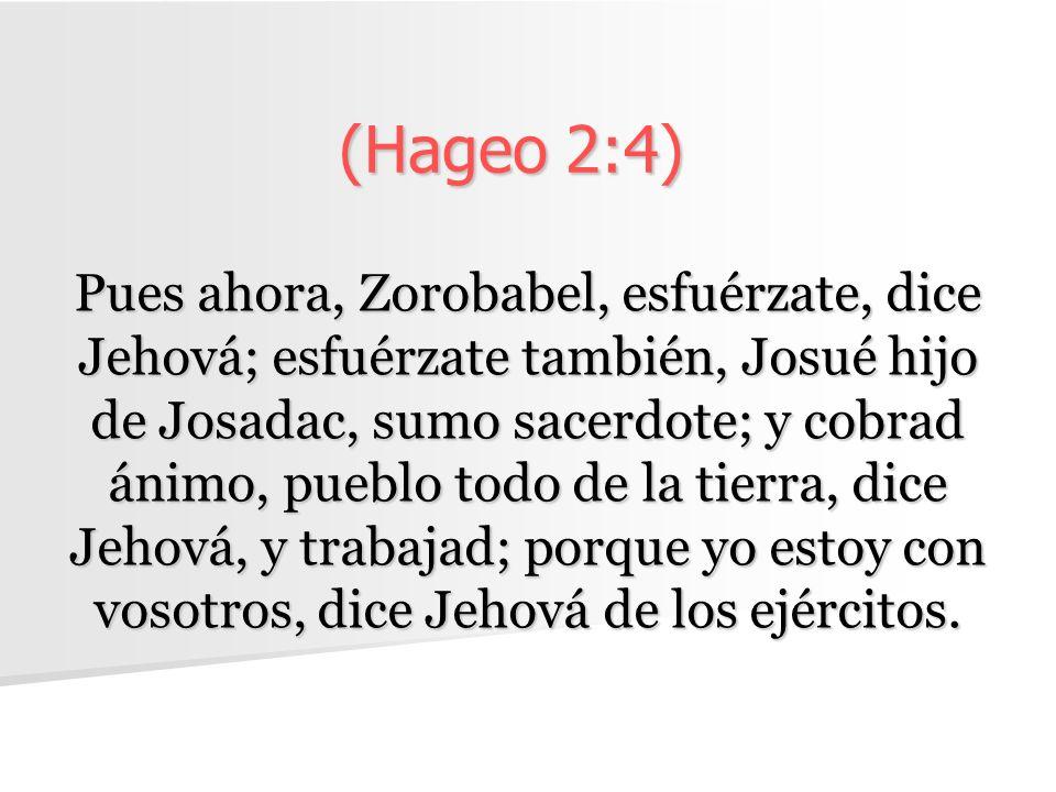 (Hageo 2:4)