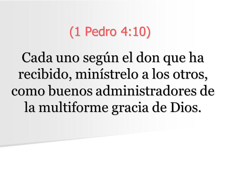 (1 Pedro 4:10) Cada uno según el don que ha recibido, minístrelo a los otros, como buenos administradores de la multiforme gracia de Dios.