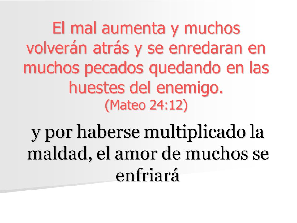 y por haberse multiplicado la maldad, el amor de muchos se enfriará