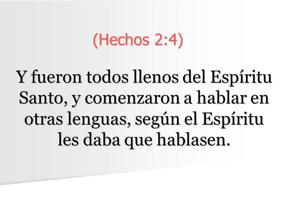 (Hechos 2:4) Y fueron todos llenos del Espíritu Santo, y comenzaron a hablar en otras lenguas, según el Espíritu les daba que hablasen.