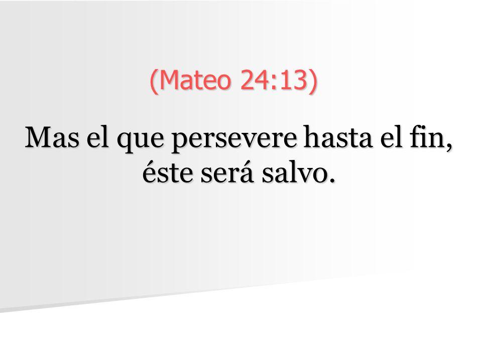 Mas el que persevere hasta el fin, éste será salvo.