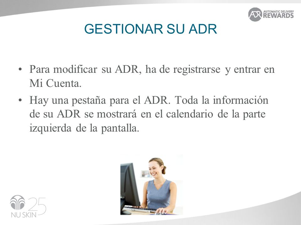Gestionar su adr Para modificar su ADR, ha de registrarse y entrar en Mi Cuenta.