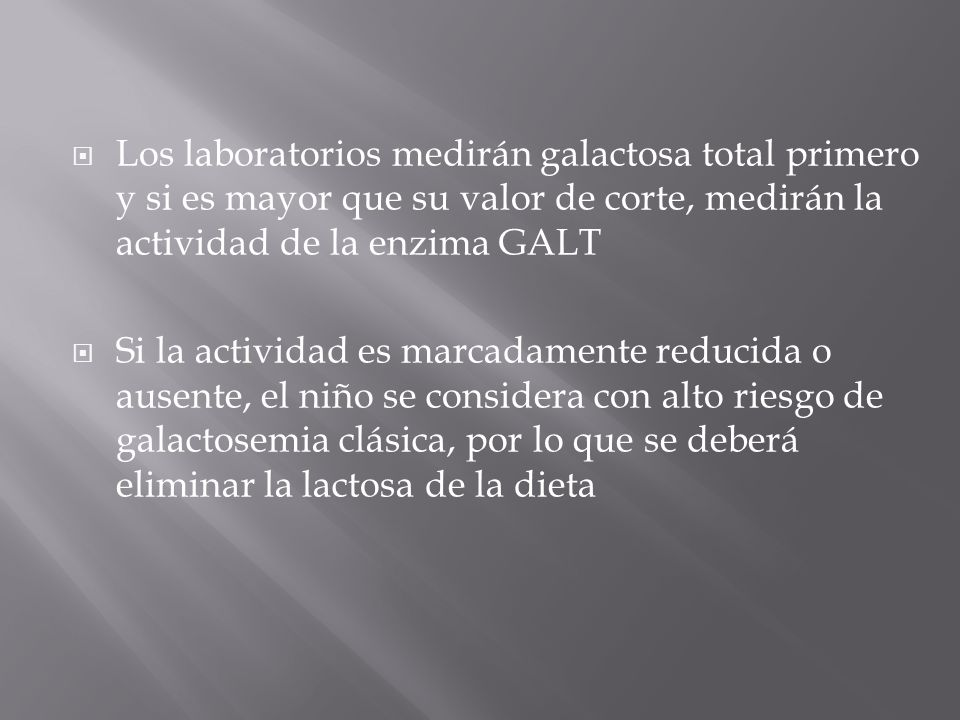 Los laboratorios medirán galactosa total primero y si es mayor que su valor de corte, medirán la actividad de la enzima GALT