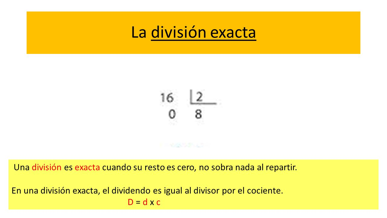 La división exacta Una división es exacta cuando su resto es cero, no sobra nada al repartir.