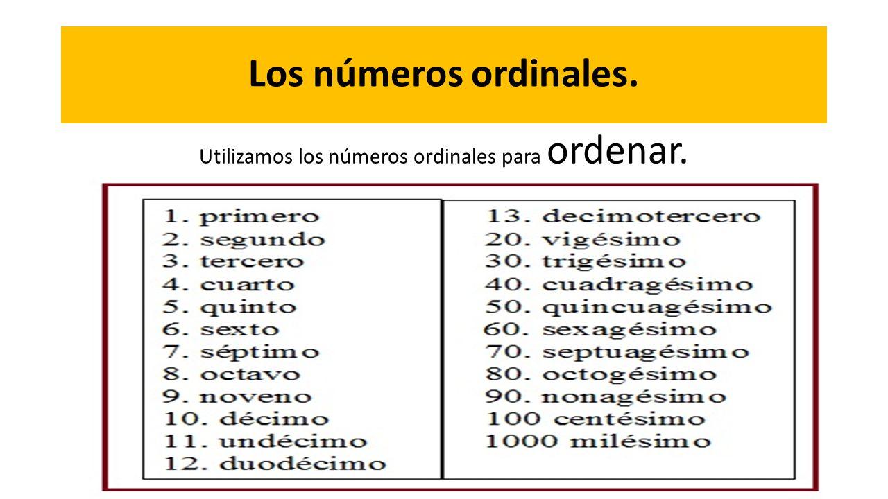 Utilizamos los números ordinales para ordenar.