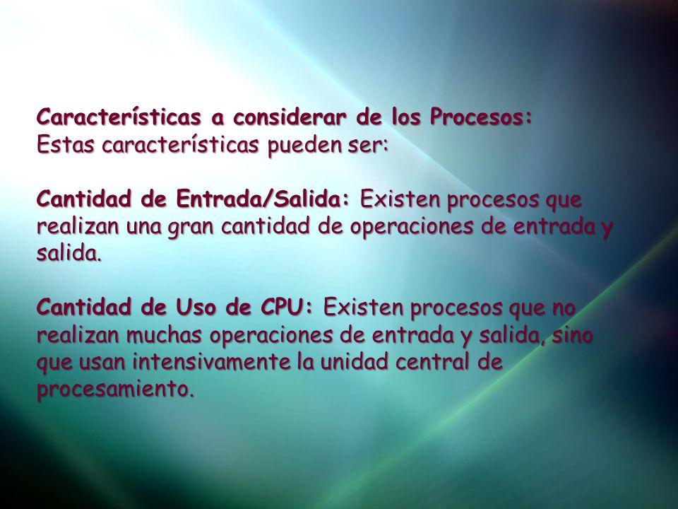 Características a considerar de los Procesos: Estas características pueden ser: