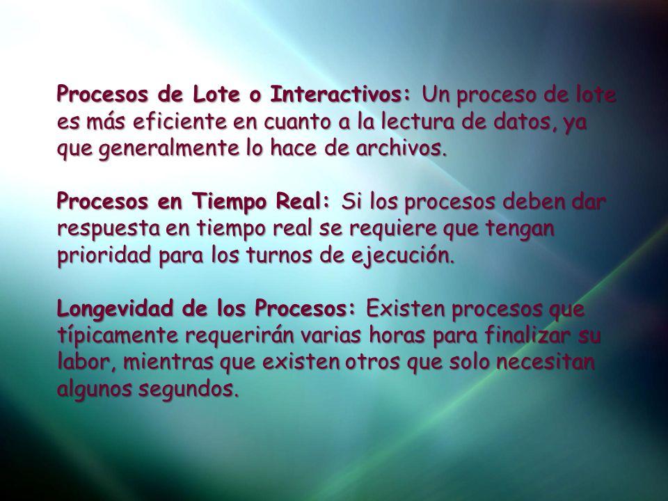 Procesos de Lote o Interactivos: Un proceso de lote es más eficiente en cuanto a la lectura de datos, ya que generalmente lo hace de archivos.
