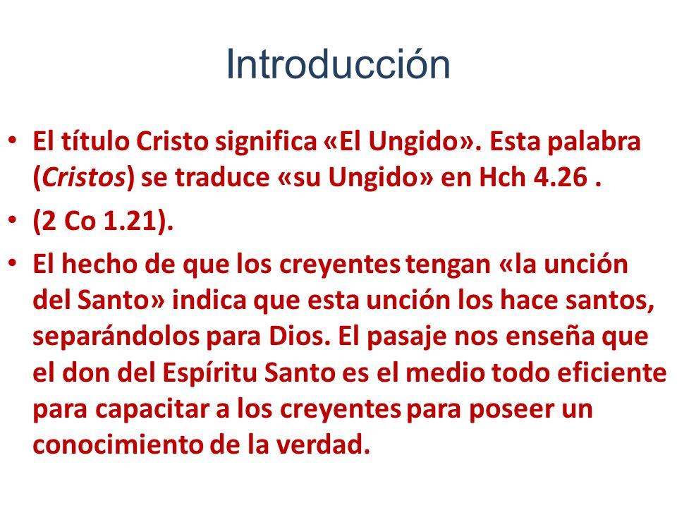 Introducción El título Cristo significa «El Ungido». Esta palabra (Cristos) se traduce «su Ungido» en Hch 4.26 .