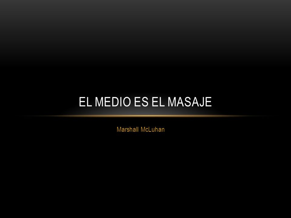 El Medio es el Masaje Marshall McLuhan