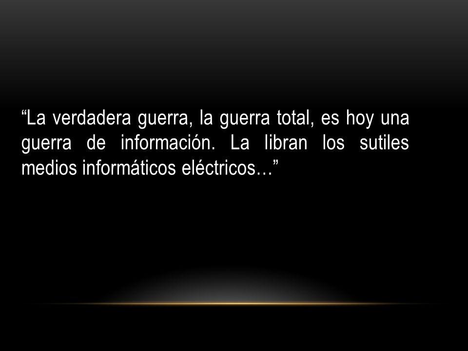 La verdadera guerra, la guerra total, es hoy una guerra de información.