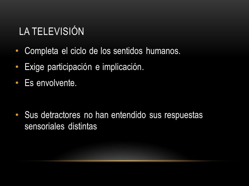 La televisión Completa el ciclo de los sentidos humanos.