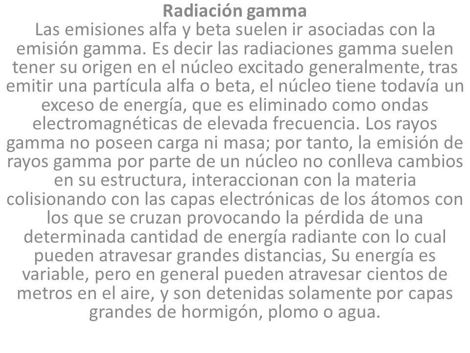Radiación gamma Las emisiones alfa y beta suelen ir asociadas con la emisión gamma.