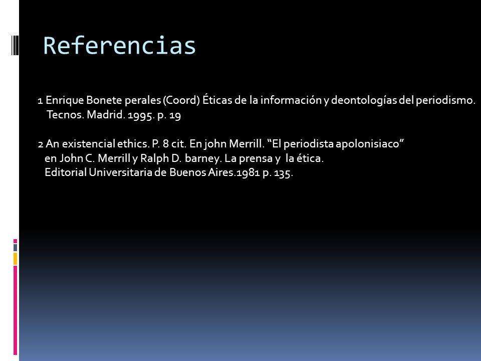 Referencias 1 Enrique Bonete perales (Coord) Éticas de la información y deontologías del periodismo.