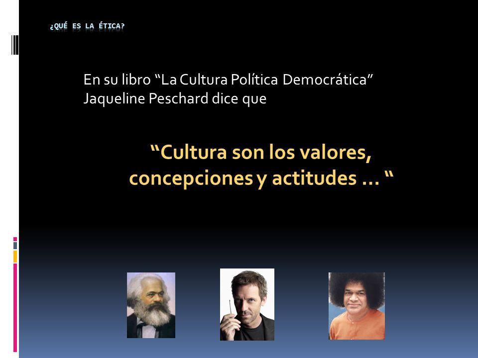 Cultura son los valores, concepciones y actitudes …
