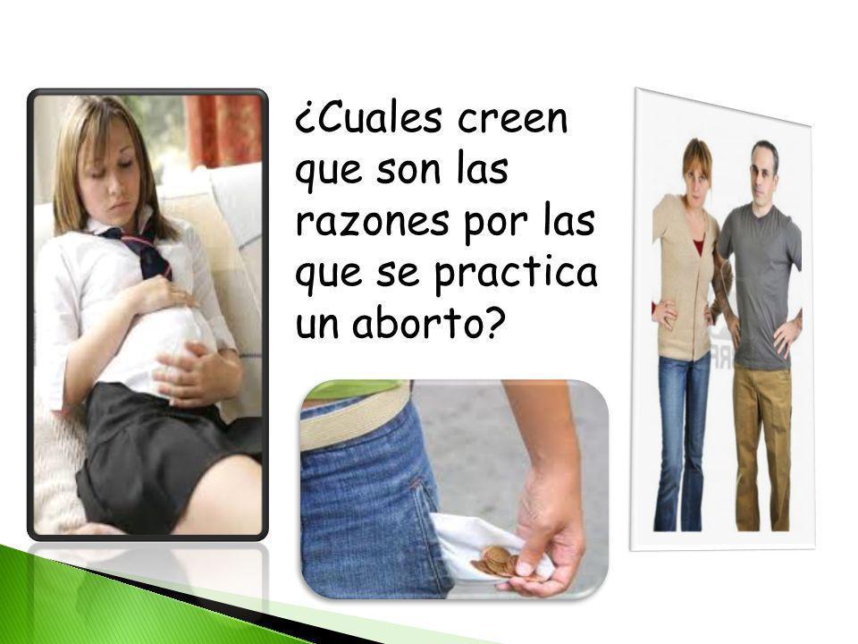 ¿Cuales creen que son las razones por las que se practica un aborto