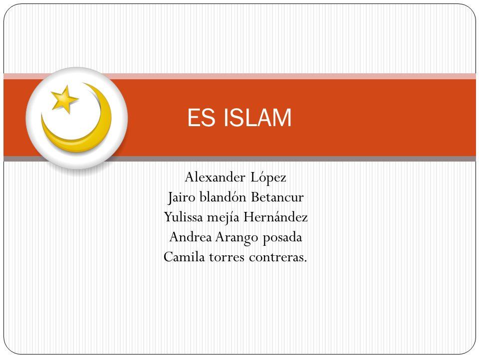 ES ISLAM Alexander López Jairo blandón Betancur