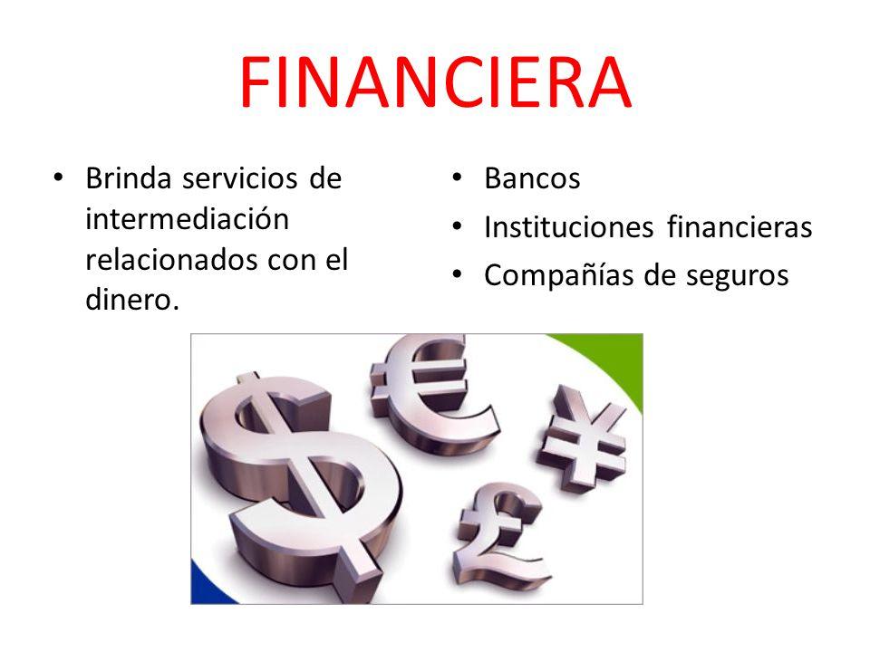 FINANCIERA Brinda servicios de intermediación relacionados con el dinero. Bancos. Instituciones financieras.