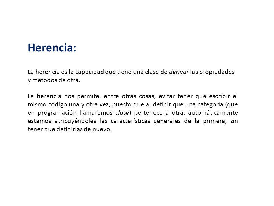 Herencia: La herencia es la capacidad que tiene una clase de derivar las propiedades y métodos de otra.