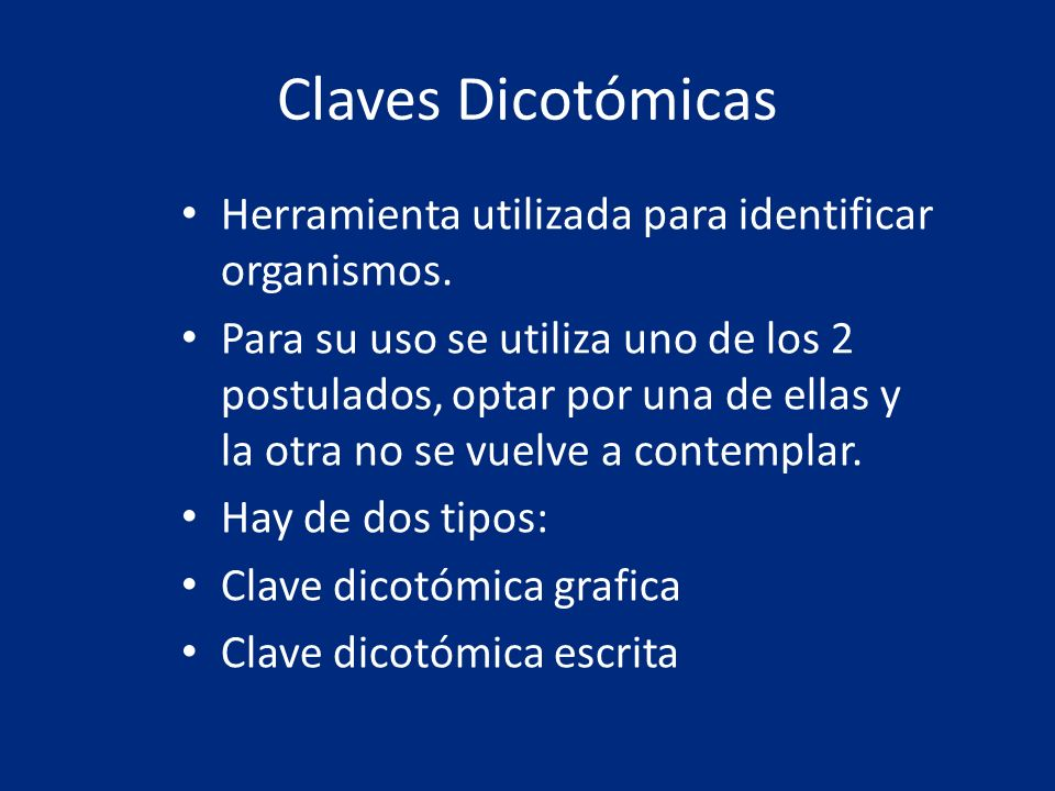 Claves Dicotómicas Herramienta utilizada para identificar organismos.