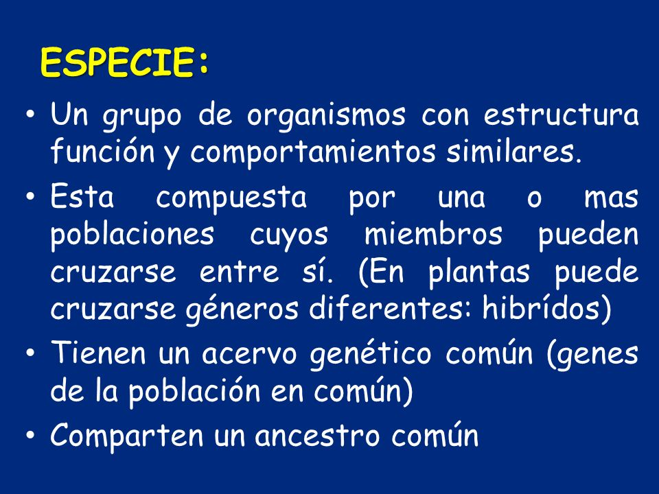 ESPECIE: Un grupo de organismos con estructura función y comportamientos similares.
