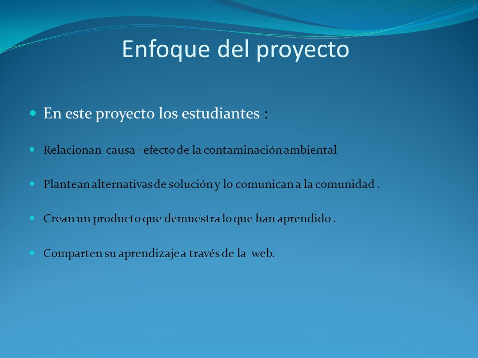 Enfoque del proyecto En este proyecto los estudiantes :