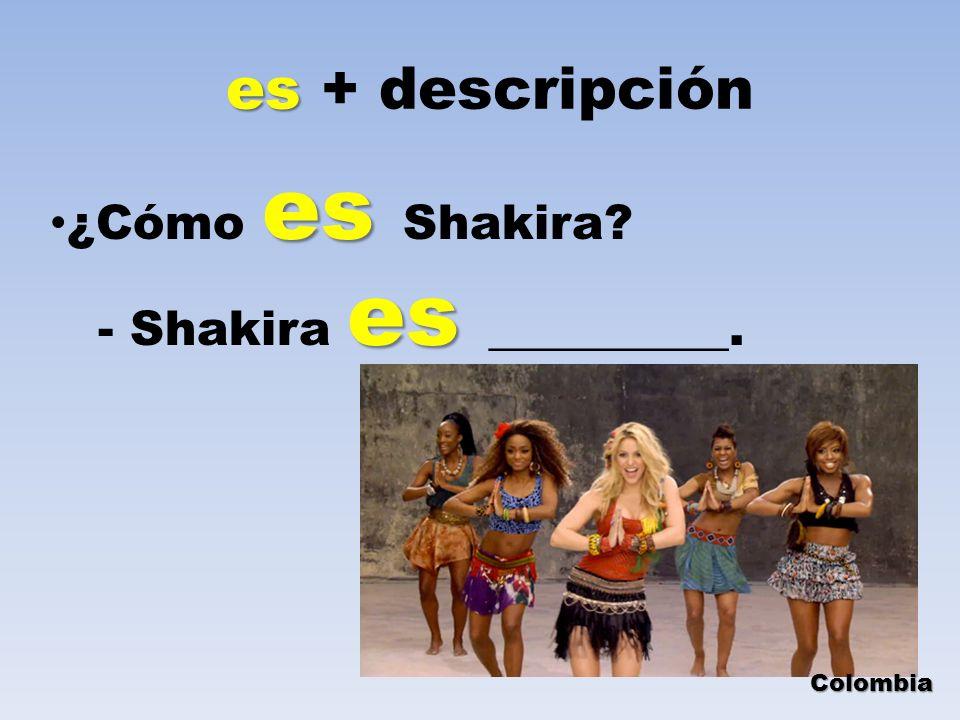 es + descripción ¿Cómo es Shakira - Shakira es __________. Colombia