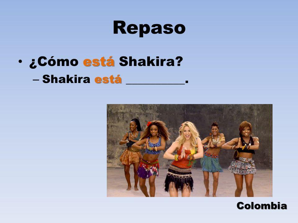 Repaso ¿Cómo está Shakira Shakira está __________. Colombia